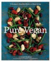 Pure Vegan: 70 Recipes for Beautiful Meals and Clean Living - Joseph Shuldiner, Emily Brooke Sandor