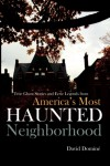 True Ghost Stories and Eerie Legends from America's Most Haunted Neighborhood - David Domine