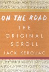 On the Road: The Original Scroll - Jack Kerouac, Joshua Kupetz, George Mouratidis, Penny Vlagopoulos
