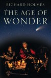Age of Wonder How the Romantic Generation Discovered the Beauty and Terror of Science - Richard Holmes