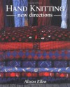 Hand Knitting: New Directions - Alison Ellen