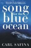 Song for the Blue Ocean: Encounters Along the World's Coasts and Beneath the Seas - Carl Safina