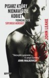 Pisarz, który nienawidził kobiet. Podwójne życie seryjnego mordercy - John Leake
