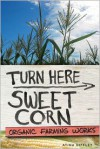 Turn Here Sweet Corn: Organic Farming Works - Atina Diffley