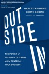 Outside In: The Power of Putting Customers at the Center of Your Business (UK Edition) - Harley Manning, Kerry Bodine, Josh Bernoff