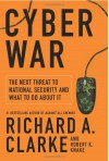 Cyberwar: The Next Threat to National Security & What to Do About It - Richard A. Clarke, Robert Knake
