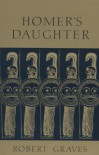 Homer's Daughter - Robert Graves
