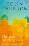 The Lost Heart Of Asia - Colin Thubron