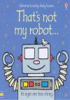 That's Not My Robot (Usborne Touchy Feely Books) (Usborne Touchy Feely Books) - Fiona Watt, Rachel Wells