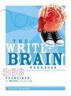 The Write-Brain Workbook: 366 Exercises to Liberate Your Writing - Bonnie Neubauer