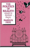 Politics of Reality: Essays in Feminist Theory - Marilyn Frye, Diana Souza