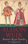 Britain's Royal Families: The Complete Genealogy (updated) - Alison Weir