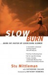 Slow Burn: Burn Fat Faster By Exercising Slower - Stu Mittleman, Katherine Callan, Anthony Robbins