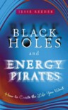 Black Holes and Energy Pirates - Jesse Jean Reeder