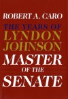 Master of the Senate  - Robert A. Caro