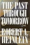 The Past Through Tomorrow - Robert A. Heinlein