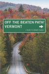 Vermont Off the Beaten Path®, 8th: A Guide to Unique Places - Robert Forrest Wilson, Stillman Rogers, Barbara Radcliffe Rogers