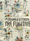 The Fugitive - Ludmila Ulitskaya