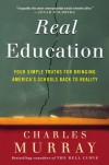 Real Education: Four Simple Truths for Bringing America's Schools Back to Reality - Charles Murray