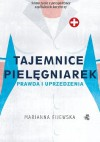 Tajemnice pielęgniarek. Prawda i uprzedzenia - Marianna Fijewska