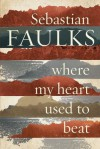 Where My Heart Used to Beat - Sebastian Faulks