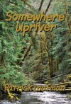 Somewhere Upriver - Patrick Loafman