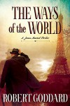 The Ways of the World: A James Maxted Thriller - Robert Goddard