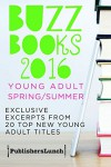 Buzz Books 2016 Young Adult Spring/Summer - Publishers Lunch