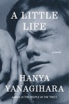 A Little Life: A Novel - Hanya Yanagihara