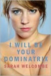 I Will Be Your Dominatrix - Sarah Welcombe