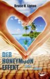 Der Honeymoon-Effekt. Liebe geht durch die Zellen - Bruce H. Lipton
