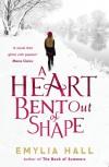 A Heart Bent Out of Shape - Emylia Hall