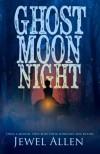 Ghost Moon Night - Jewel Allen