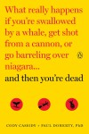 What Really Happens If You're Swallowed by a Whale, Get Shot from a Cannon, or Go Barreling Over Niagara...and Then You're Dead - Cody Cassidy, Paul Doherty