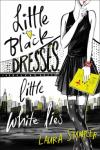Little Black Dresses, Little White Lies - Laura Stampler