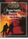 Dennis Smith's History of Firefighting in America: 300 Years of Courage. - Dennis  Smith
