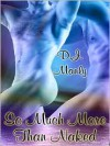 So Much More Than Naked - D. J. Manly