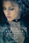 Rébellion (New Victoria, #2) - Lia Habel
