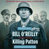 Killing Patton: The Strange Death of World War II's Most Audacious General - Bill O'Reilly, Martin Dugard, Bill O'Reilly