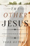 The Other Jesus: Stories from World Religions - Todd Outcalt