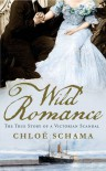 Wild Romance: The True Story of a Victorian Scandal - Chloe Schama