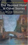 The Haunted Hotel and Other Stories - Wilkie Collins