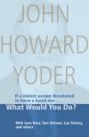 What Would You Do? - John Howard Yoder, Joan Baez