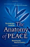 The Anatomy of Peace: Resolving the Heart of Conflict - Arbinger Institute