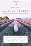 The Unlikely Lavender Queen: A Memoir of Unexpected Blossoming - Jeannie Ralston