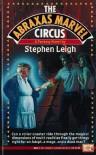 Abraxas Marvel Circus - Stephen Leigh