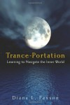 Trance-Portation: Learning to Navigate the Inner World - Diana L. Paxson
