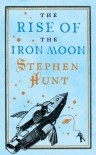 The Rise of the Iron Moon (Jackelian #3) - Stephen Hunt