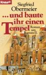 ...Und Baute Ihr Einen Tempel: Roman Um Ramses Ii - Siegfried Obermeier