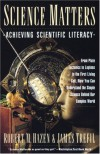 Science Matters: Achieving Scientific Literacy (Anchor books) - Robert M. Hazen, James S. Trefil